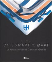 Disegnare il mare. La nautica secondo Christian Grande. Ediz. italiana e inglese - Carugati Decio G.