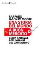 Una storia del mondo a buon mercato. Guida radicale agli inganni del capitalismo - Patel Raj, Moore Jason W.