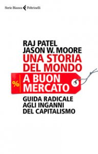 Copertina di 'Una storia del mondo a buon mercato. Guida radicale agli inganni del capitalismo'