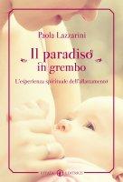 Il paradiso in grembo - Lazzarini Paola