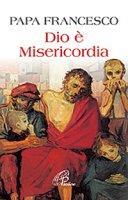 Dio è misericordia - Francesco (Jorge Mario Bergoglio)