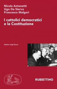 Copertina di 'I cattolici democratici e la Costituzione'