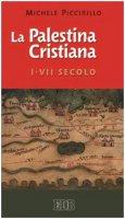 La Palestina cristiana I-VII secolo - Piccirillo Michele