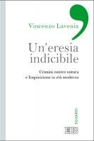 Un'eresia indicibile - Vincenzo Lavenia