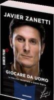 Giocare da uomo - Javier Zanetti