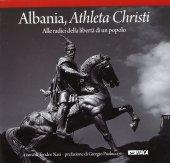 Albania, Athleta Christi. Alle radici della libertà di un popolo.