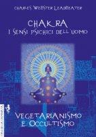 Chakra. I sensi psichici dell'uomo-Vegetarianismo e occultismo - Leadbeater Charles W.