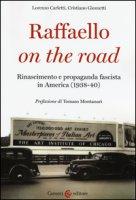 Raffaello on the road. Rinascimento e propaganda fascista in America (1938-40) - Carletti Lorenzo, Giometti Cristiano