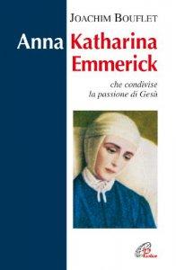 Copertina di 'Anna Katharina Emmerick che condivise la passione di Gesù'