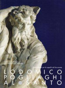 Copertina di 'Lodovico Pogliaghi al santo. Gessi e disegni per la cappella del Sacramento. Catalogo della mostra (Padova, Museo civico al santo, 7 marzo-26 aprile 1998)'