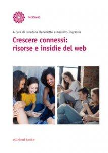 Copertina di 'Crescere connessi: risorse e insidie del web'