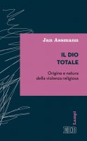 Il Dio totale - Jan Assmann