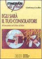 Egli sarà il tuo consolatore. 10 Incontri sul libro di Rut - Cavallon Gianfranco