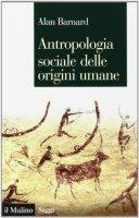 Antropologia sociale delle origini umane - Alan Barnard
