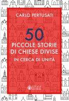 50 piccole storie di chiese divise - Carlo Pertusati