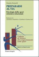 Prepararsi al via. Psicologia dello sport sistemico-relazionale - Tortorelli Daniela