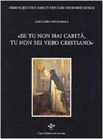 Se tu non hai carità tu non sei un vero cristiano. Tre prediche - Savonarola Girolamo