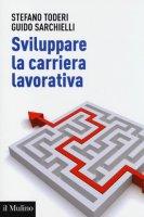 Sviluppare la carriera lavorativa - S. Toderi,G. Sarchielli