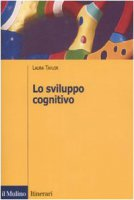Lo sviluppo cognitivo - Taylor Laura