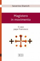 Magistero in movimento - Severino Dianich