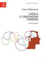 Logica e linguaggio comune. Un'esplorazione - Rigamonti Gianni