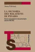 La Signoria dei Malatesti di Pesaro. Nuove acquisizioni documentarie (secoli XIII-XV) - Falcioni Anna