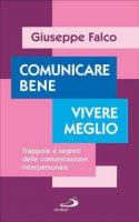 Comunicare bene, vivere meglio - Giuseppe Falco