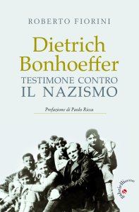 Copertina di 'Dietrich Bonhoeffer. Testimone contro il nazismo'