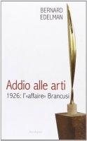 Addio alle arti. 1926: l'«affaire» Brancusi - Edelman Bernard
