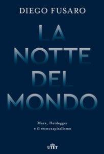 Copertina di 'La notte del mondo. Marx, Heidegger e il tecnocapitalismo'