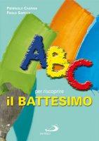 ABC per riscoprire il battesimo - Caspani Pierpaolo, Sartor Paolo