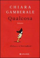 Qualcosa - Gamberale Chiara