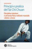Principi e pratica del Tai Chi Chuan. Disciplina interiore e armonia fisica nell'arte marziale «dolce» cinese - Bozak Gudo