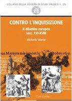 Contro l'Inquisizione. Il dibattito europeo (XVI-XVIII secolo) - Valente Michaela