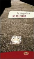 La preghiera del pellegrino - Massimo Camisasca