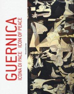 Copertina di 'Guernica. Icona di pace. Catalogo della mostra (Roma, 18 dicembre 2017-5 gennaio 2018; Pieve di Cento, 14 gennaio-3 marzo 2018). Ediz. italiana e inglese'