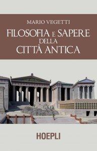 Copertina di 'Filosofia e sapere della città antica'