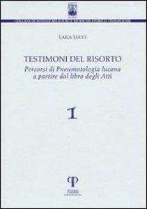 Copertina di 'Testimoni del risorto, percorsi di pneumatologia lucana a partire dal libro degli Atti'