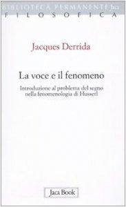 Copertina di 'La voce e il fenomeno. Introduzione al problema del segno nella fenomenologia di Husserl'