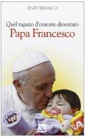 Quel ragazzo d'oratorio diventato Papa Francesco - Bianco Enzo