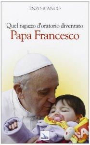 Copertina di 'Quel ragazzo d'oratorio diventato Papa Francesco'