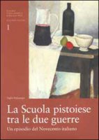 La scuola pistoiese tra le due guerre. Un episodio del Novecento italiano. Catalogo della mostra (Firenze, 2000)
