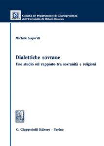 Copertina di 'Dialettiche sovrane. Uno studio sul rapporto tra sovranità e religioni'