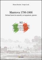 Mantova (1796-1866). Settant'anni tra assedi, occupazioni, guerre - Bernini Maura, Leali Sergio