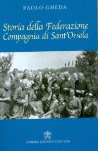 Copertina di 'Storia della Federazione Compagnia di Sant'Orsola'