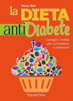 La dieta anti diabete. Consigli e ricette per combatterlo e prevenirlo - Meli Elena