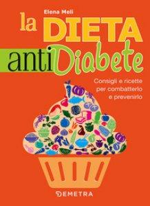 Copertina di 'La dieta anti diabete. Consigli e ricette per combatterlo e prevenirlo'
