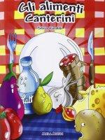 Gli alimenti canterini. Con CD Audio. Educazione alimentare, libro didattico con canzoni - Rinaldi Silvia