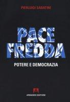 Pace fredda. Potere e democrazia - Sabatini Pierluigi