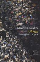 Ultreya. Cronache di pace e di guerra - Naldini Maurizio